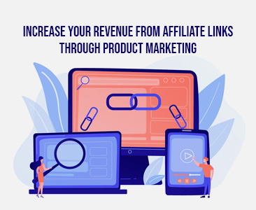 Increase your revenue from affiliate links through product marketing
