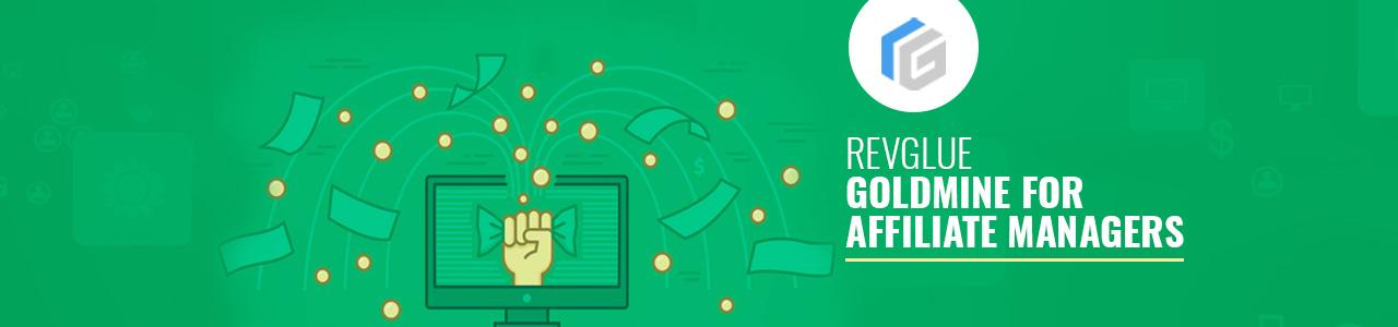 RevGlue – Goldmine for affiliate managers.