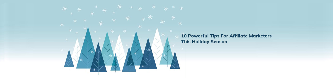 10 powerful tips for affiliate marketers this holiday season