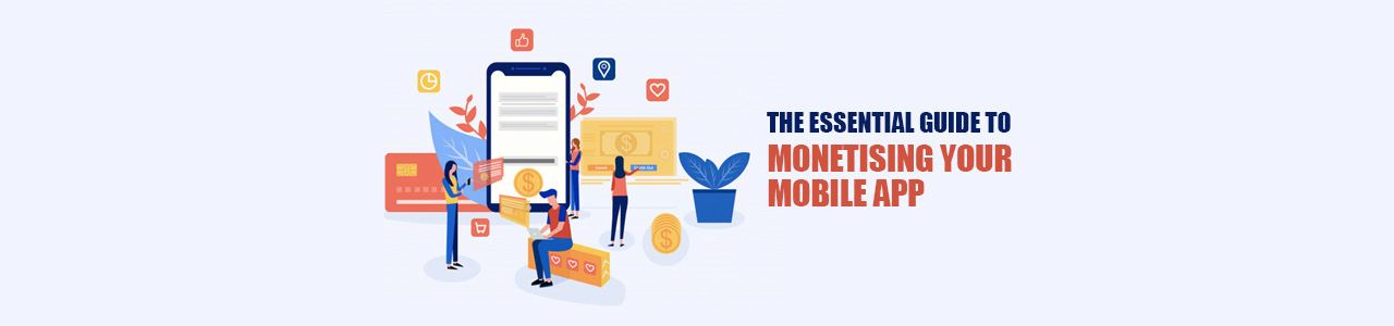 The Essential Guide to Monetising your Mobile App