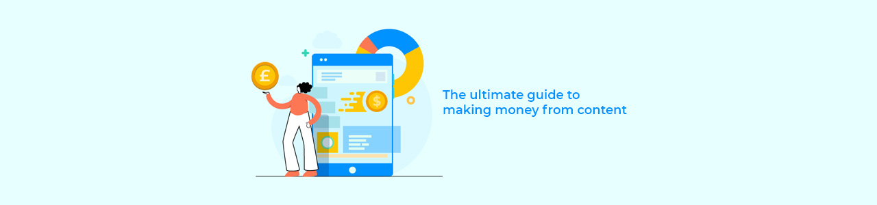 The ultimate guide to making money from content.