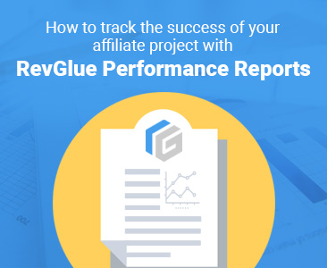 How to track the success of your affiliate project with RevGlue performance reports.