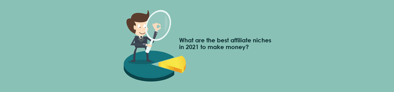 What are the best affiliate niches in 2021 to make money?