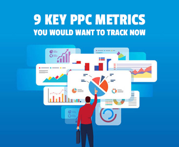 9 Key PPC Metrics You Would Want To Track Now