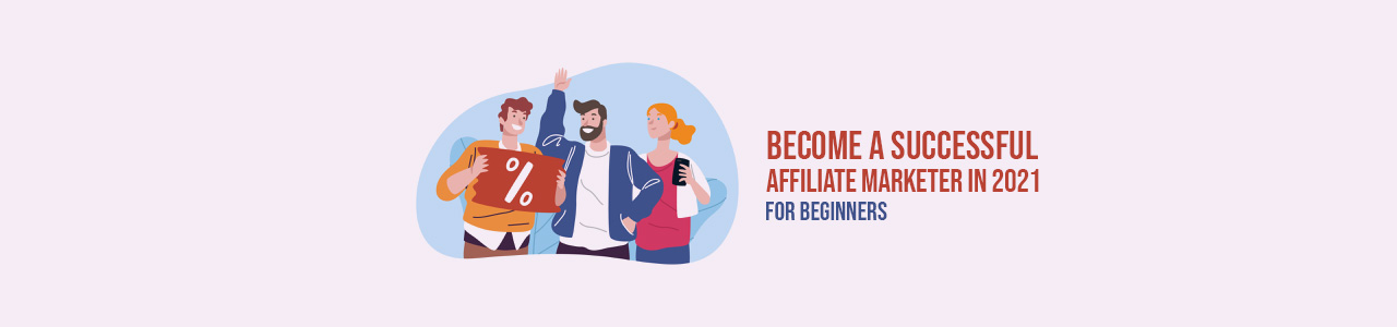 Become a Successful Affiliate Marketer In 2021 (For Beginners)