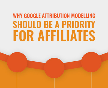 Why Google Attribution Modelling should be a Priority for Affiliates
