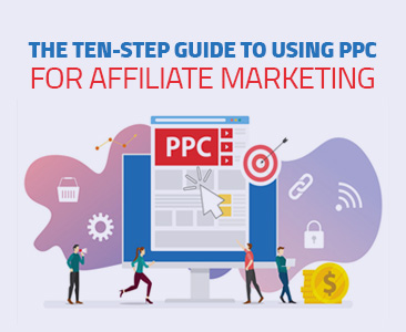 Ten Step Guide to using PPC for Affiliate Marketing