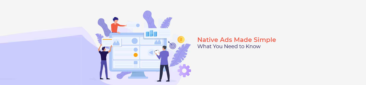 Native Ads Made Simple: What You Need to Know