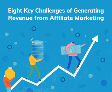 Eight Key Challenges of Generating Revenue from Affiliate Marketing