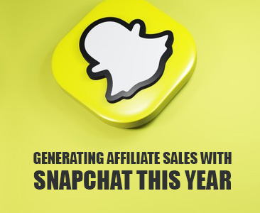 Everything you Need to Know about Generating Affiliate Sales with Snapchat this Year