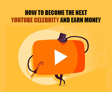 How to become the next YouTube celebrity and earn money?
