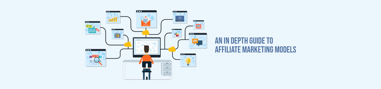An in depth guide to Affiliate Marketing Models