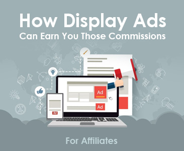 How Display Ads Can Help you Earn Those Commissions