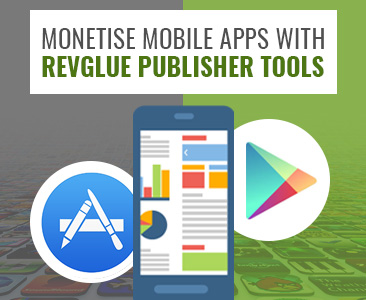Monetise Android & iOS APPs with RevGlue publisher tools