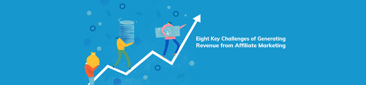 Challenges of Affiliate Marketing and generating affiliate revenue