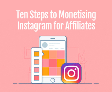 10 Steps to Monetise Instagram for Affiliates.