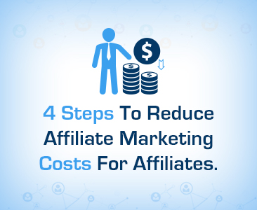 Four Steps to Reduce Affiliate Marketing Costs for Affiliates