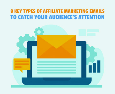 8 Key Types of Affiliate Marketing Emails to Catch Your Audience\'s Attention