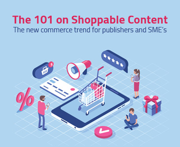 The 101 on shoppable content | 2021 & 2022 – The new commerce trend for publishers and SME's.